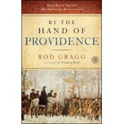 By the Hand of Providence: How Faith Shaped the American Revolution, Paperback/Rod Gragg
