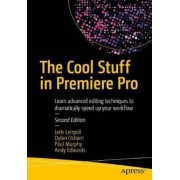 The Cool Stuff in Premiere Pro: Learn Advanced Editing Techniques to Dramatically Speed Up Your Workflow, Paperback (2nd Ed.)
