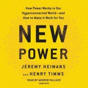 New Power: How Businesses Thrive, Movements Begin, and Ideas Catch Fire in Our Highly Connected World