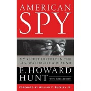 American Spy: My Secret History in the Cia, Watergate and Beyond, Hardcover/E. Howard Hunt