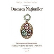 Onoarea Națiunilor. Ordine și decorații din patrimoniul Muzeului Național de Istorie a României. vol. I