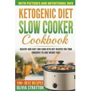 Ketogenic Diet Slow Cooker Cookbook: Healthy and Easy Low Carb Keto Diet Recipes for Your Crock Pot to Lose Weight Fast, Paperback/Olivia Stratton