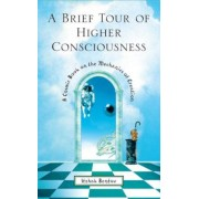 A Brief Tour of Higher Consciousness: A Cosmic Book on the Mechanics of Creation, Paperback