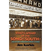 Who's Afraid of the Song of the South? and Other Forbidden Disney Stories, Paperback/Jim Korkis