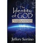 The Identity of God: The Search for and Identification of God Through Ancient Texts, Paperback/Jeffery L. Sortino