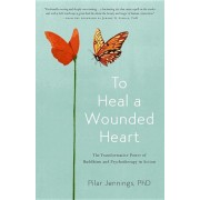 To Heal a Wounded Heart: The Transformative Power of Buddhism and Psychotherapy in Action, Paperback