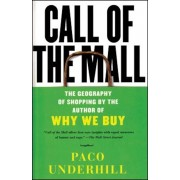 Call of the Mall: The Geography of Shopping by the Author of Why We Buy, Paperback