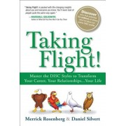 Taking Flight!: Master the Disc Styles to Transform Your Career, Your Relationships...Your Life, Paperback
