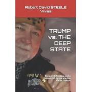 TRUMP vs. THE DEEP STATE: Recent Reflections of a Former US Spy & Marine Corps Officer, Paperback/Robert David Steele Vivas