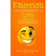 Emotion the Machinery of Life: The Missing Factors of Happy Relationships