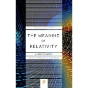 The Meaning of Relativity: Including the Relativistic Theory of the Non-Symmetric Field, Fifth Edition, Paperback