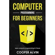 Computer Programming for Beginners: Learn the Basics of Java, Sql, C, C++, C#, Python, Html, CSS and JavaScript, Paperback/Cooper Alvin