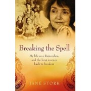Breaking the Spell: My Life as a Rajneeshee and the Long Journey Back to Freedom, Paperback/Jane Stork