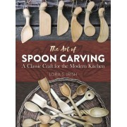 The Art of Spoon Carving: A Classic Craft for the Modern Kitchen, Paperback