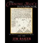 The Cunning Man's Handbook: The Practice of English Folk Magic, 1550-1900