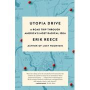 Utopia Drive: A Road Trip Through America's Most Radical Idea, Paperback/Erik Reece