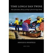 Time Longa' Dan Twine: Notes on the Culture, History, and People of the U.S. Virgin Islands, Paperback/Dr Arnold R. Highfield