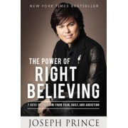 The Power of Right Believing: 7 Keys to Freedom from Fear, Guilt, and Addiction, Paperback