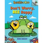Don't Worry, Bee Happy: An Acorn Book (Bumble and Bee #1), Volume 1, Hardcover/Ross Burach