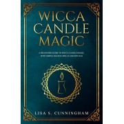 Wicca Candle Magic: A Beginner's Guide to Wicca Candle Magic, With Simple Magick Spells and Rituals, Paperback/Lisa S. Cunningham