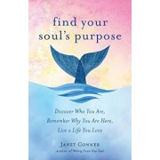 Find Your Soul's Purpose: Discover Who You Are, Remember Why You Are Here, Live a Life You Love, Paperback/Janet Conner