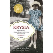 Krysia: A Polish Girl's Stolen Childhood During World War II, Hardcover/Krystyna Mihulka