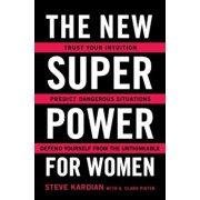 The New Superpower for Women: Trust Your Intuition, Predict Dangerous Situations, and Defend Yourself from the Unthinkable, Paperback/Steve Kardian
