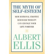 The Myth of Self-Esteem: How Rational Emotive Behavior Therapy Can Change Your Life Forever, Paperback/Albert Ellis