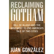 Reclaiming Gotham: Bill de Blasio and the Movement to End America's Tale of Two Cities, Hardcover