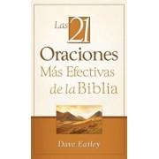 Las 21 Oraciones Mas Efectivas de la Biblia = The 21 Monst Effective Prayers of the Bible, Paperback/Dave Earley