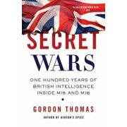 Secret Wars: One Hundred Years of British Intelligence Inside MI5 and MI6, Paperback/Gordon Thomas