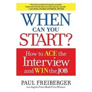 When Can You Start?: How to Ace the Interview and Win the Job, Paperback/Paul Freiberger