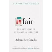 Unfair: The New Science of Criminal Injustice, Paperback/Adam Benforado