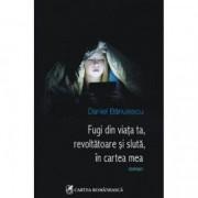 Fugi din viata ta revoltatoare si sluta in cartea mea - Daniel Banule