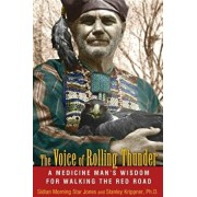 The Voice of Rolling Thunder: A Medicine Man's Wisdom for Walking the Red Road, Paperback/Sidian Morning Star Jones