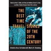 The Best Time Travel Stories of the 20th Century: Stories by Arthur C. Clarke, Jack Finney, Joe Haldeman, Ursula K. Le Guin, Larry Niven, Theodore Stu, Paperback/Harry Turtledove