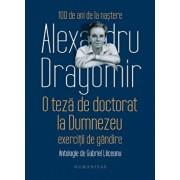 O teza de doctorat la Dumnezeu: exercitii de gandire/Alexandru Dragomir