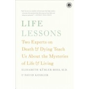 Life Lessons: Two Experts on Death & Dying Teach Us about the Mysteries of Life & Living, Paperback
