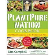 The Plantpure Nation Cookbook: The Official Companion Cookbook to the Breakthrough Film...with Over 150 Plant-Based Recipes, Paperback/Kim Campbell