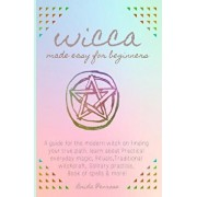 Wicca Made Easy for Beginners: A Guide for the Modern Witch on Finding Your True Path. Learn about Practical Everyday Magic, Rituals, Traditional Wit, Paperback/Brida Penrose