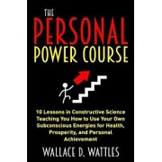 The Personal Power Course: 10 Lessons in Constructive Science Teaching You How to Use Your Own Subconscious Energies for Health, Prosperity, and, Paperback/Tony Mase