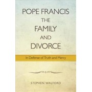 Pope Francis, The Family and Divorce. In Defense of Truth and Mercy, Paperback/Stephen Walford