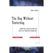 The Day Without Yesterday: Lemaitre, Einstein, and the Birth of Modern Cosmology, Paperback