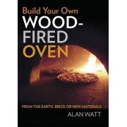 Build Your Own Wood-Fired Oven by Alan Watt
