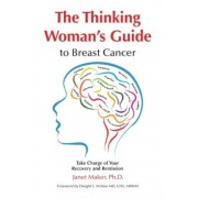 The Thinking Woman's Guide to Breast Cancer: Take Charge of Your Recovery and Remission, Paperback