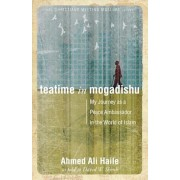 Teatime in Mogadishu: My Journey as a Peace Ambassador in the World of Islam, Paperback