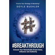 #breakthrough: Unleash Your Remarkable Brand Value, Influence and Authority, Paperback