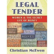 Legal Tender: Women & the Secret Life of Money, Paperback/Christian McEwen