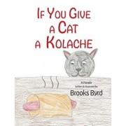 If You Give a Cat a Kolache, Paperback/Brooks Warren Byrd
