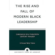 The Rise and Fall of Modern Black Leadership: Chronicle of a Twentieth Century Tragedy, Paperback/H. Viscount Nelson